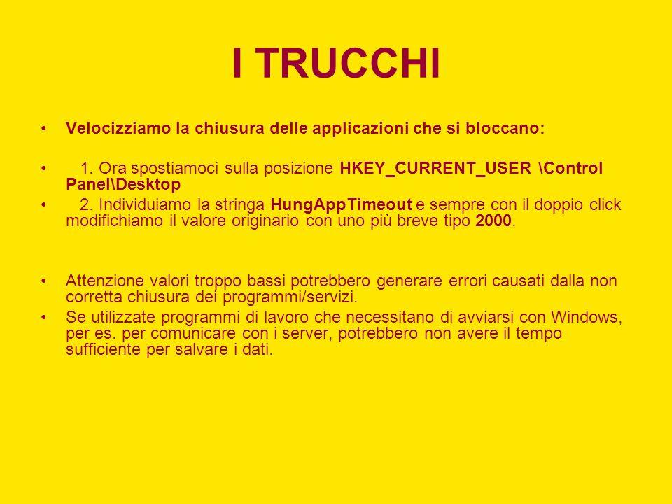 I TRUCCHI Velocizziamo la chiusura delle applicazioni che si bloccano:
