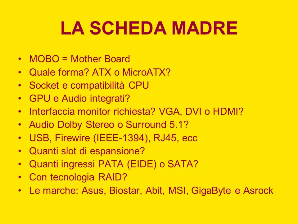 LA SCHEDA MADRE MOBO = Mother Board Quale forma ATX o MicroATX