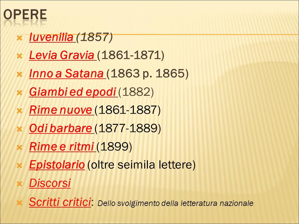 Iuvenilia (1857) Levia Gravia (1861-1871) Inno a Satana (1863 p. 1865) Giambi ed epodi (1882) Rime nuove (1861-1887)