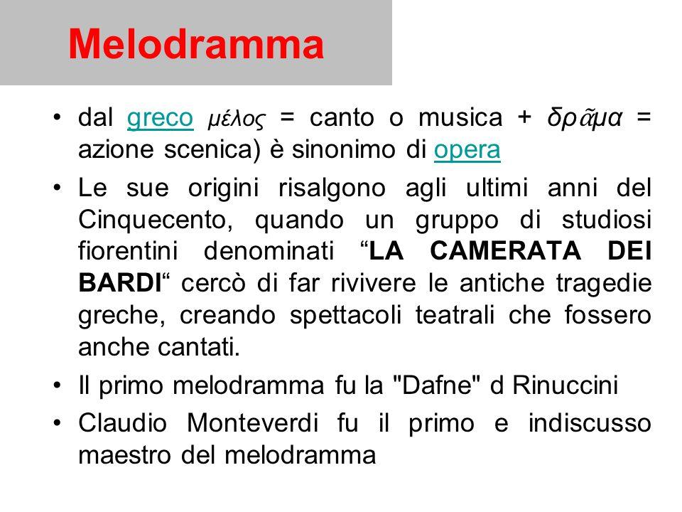 Melodramma dal greco μέλος = canto o musica + δρᾶμα = azione scenica) è sinonimo di opera.