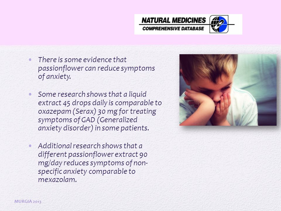 There is some evidence that passionflower can reduce symptoms of anxiety.