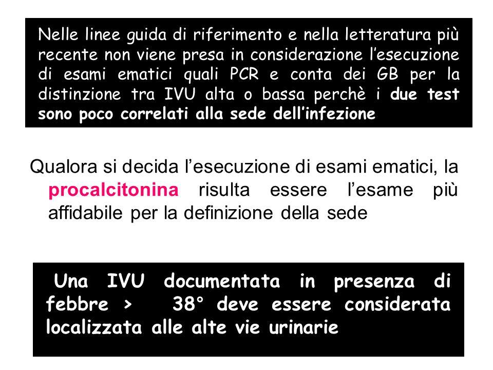 Nelle linee guida di riferimento e nella letteratura più recente non viene presa in considerazione l'esecuzione di esami ematici quali PCR e conta dei GB per la distinzione tra IVU alta o bassa perchè i due test sono poco correlati alla sede dell'infezione