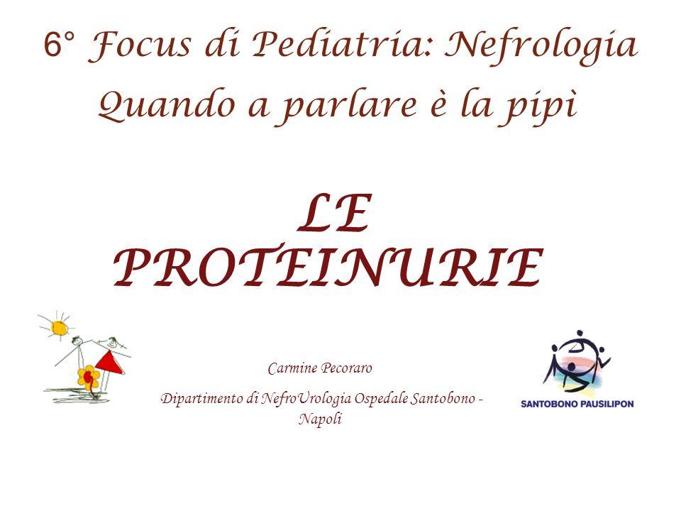 LE PROTEINURIE 6° Focus di Pediatria: Nefrologia