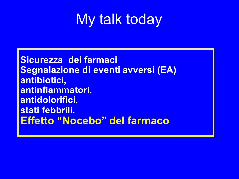 My talk today Effetto Nocebo del farmaco Sicurezza dei farmaci