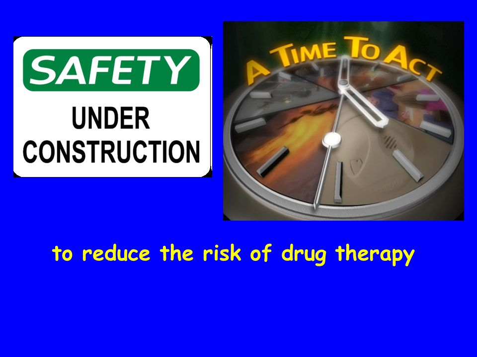 to reduce the risk of drug therapy