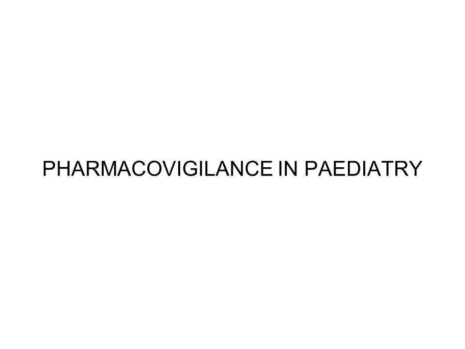 PHARMACOVIGILANCE IN PAEDIATRY