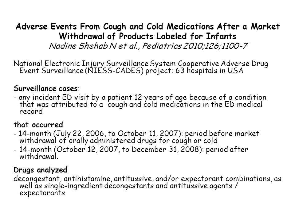 Adverse Events From Cough and Cold Medications After a Market Withdrawal of Products Labeled for Infants Nadine Shehab N et al., Pediatrics 2010;126;1100-7