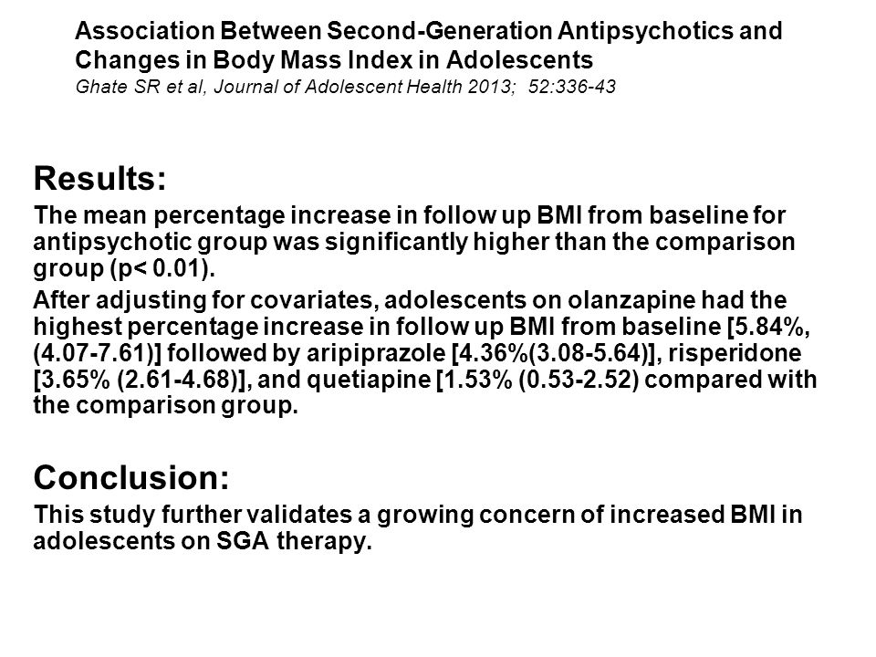 Association Between Second-Generation Antipsychotics and Changes in Body Mass Index in Adolescents Ghate SR et al, Journal of Adolescent Health 2013; 52:336-43