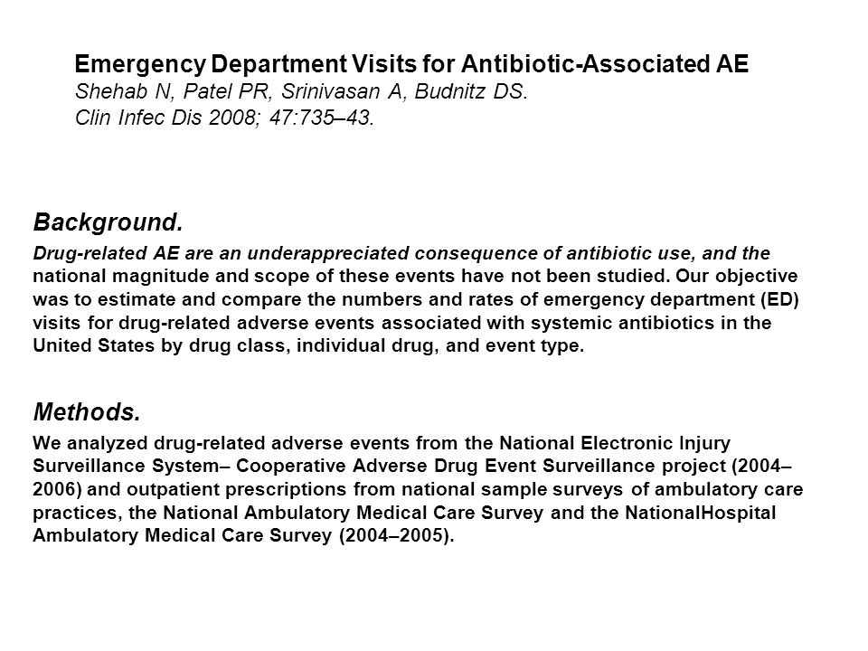 Emergency Department Visits for Antibiotic-Associated AE Shehab N, Patel PR, Srinivasan A, Budnitz DS. Clin Infec Dis 2008; 47:735–43.