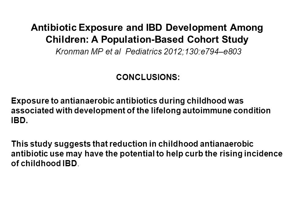 Antibiotic Exposure and IBD Development Among Children: A Population-Based Cohort Study Kronman MP et al Pediatrics 2012;130:e794–e803