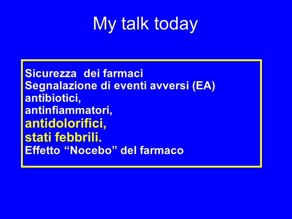 My talk today antidolorifici, stati febbrili. Sicurezza dei farmaci