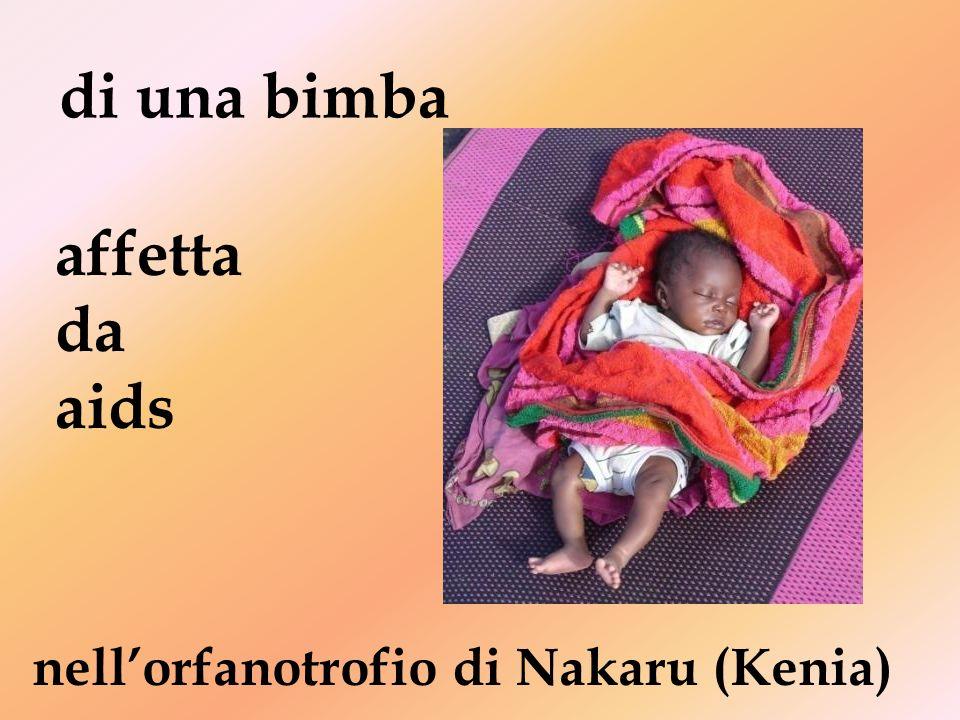 di una bimba affetta da aids nell'orfanotrofio di Nakaru (Kenia)