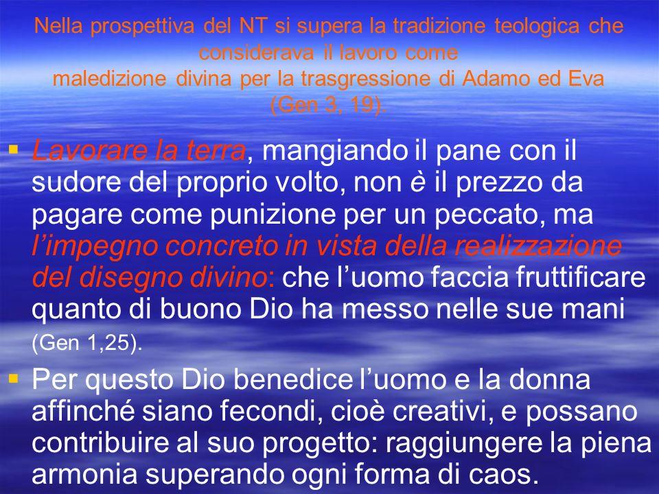 Nella prospettiva del NT si supera la tradizione teologica che considerava il lavoro come maledizione divina per la trasgressione di Adamo ed Eva (Gen 3, 19).
