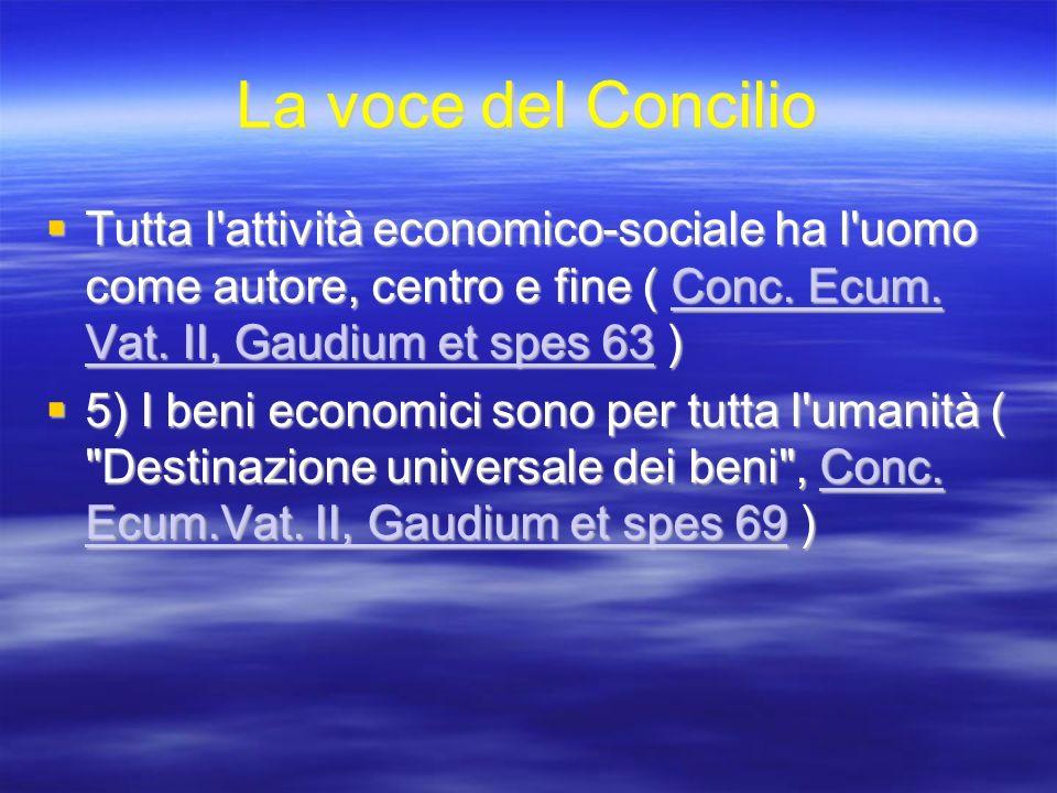 La voce del Concilio Tutta l attività economico-sociale ha l uomo come autore, centro e fine ( Conc. Ecum. Vat. II, Gaudium et spes 63 )