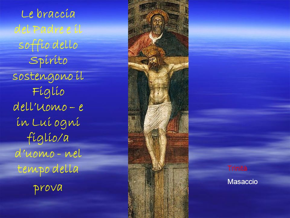 Le braccia del Padre e il soffio dello Spirito sostengono il Figlio dell'Uomo – e in Lui ogni figlio/a d'uomo - nel tempo della prova