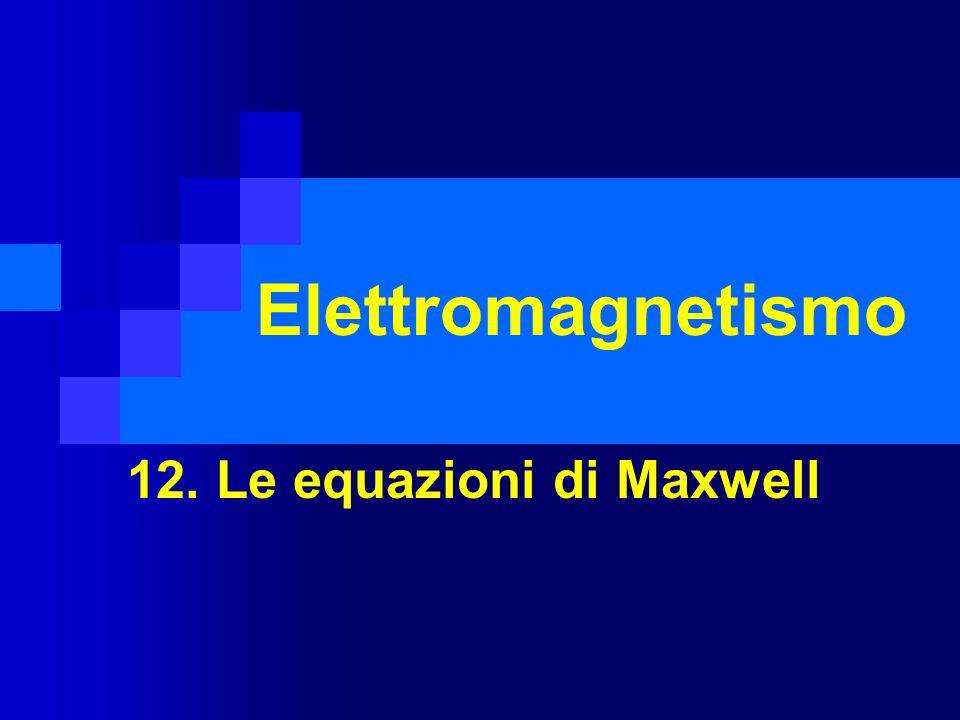 12. Le equazioni di Maxwell