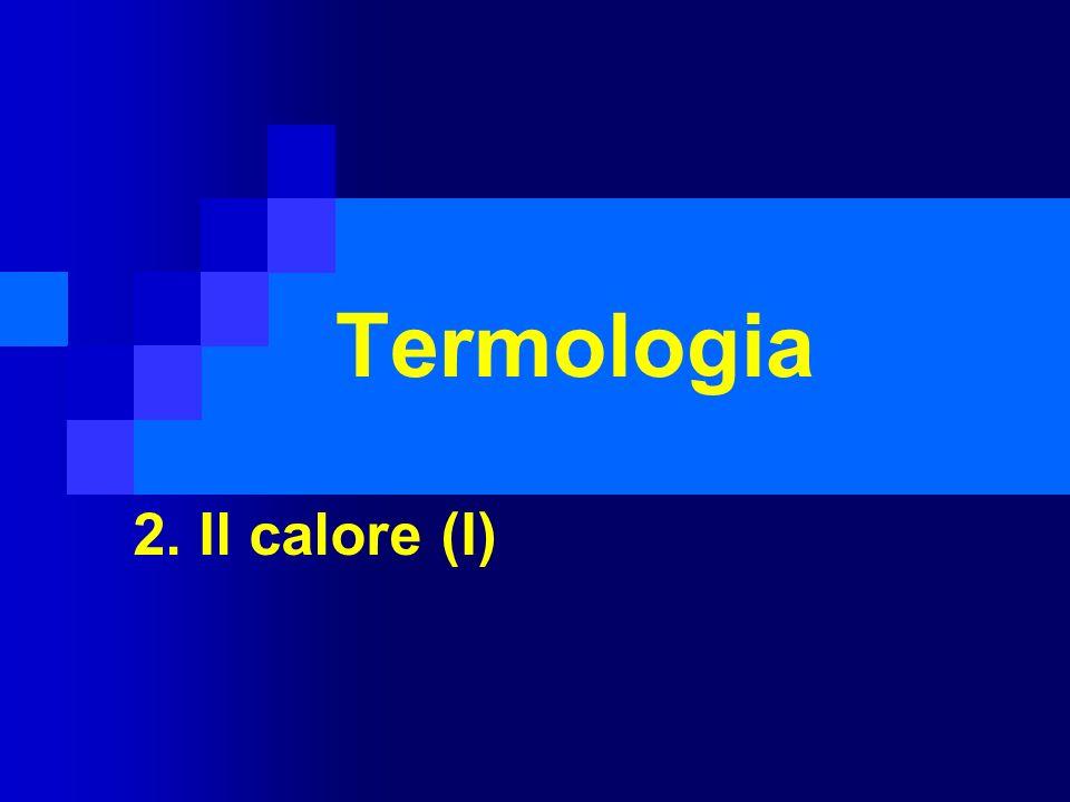 Termologia 2. Il calore (I)