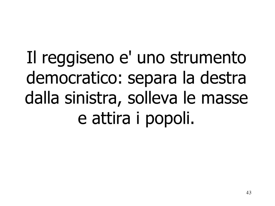 Il reggiseno e uno strumento democratico: separa la destra dalla sinistra, solleva le masse e attira i popoli.