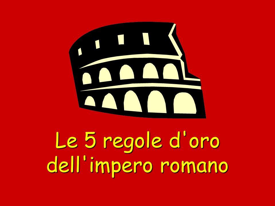 Le 5 regole d oro dell impero romano