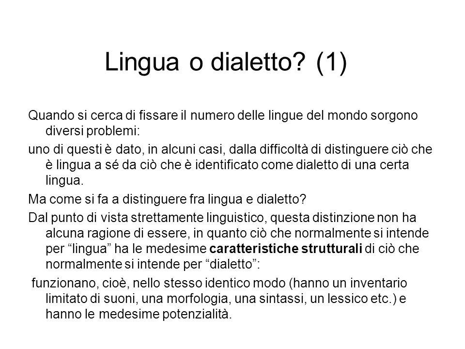 Lingua o dialetto (1) Quando si cerca di fissare il numero delle lingue del mondo sorgono diversi problemi: