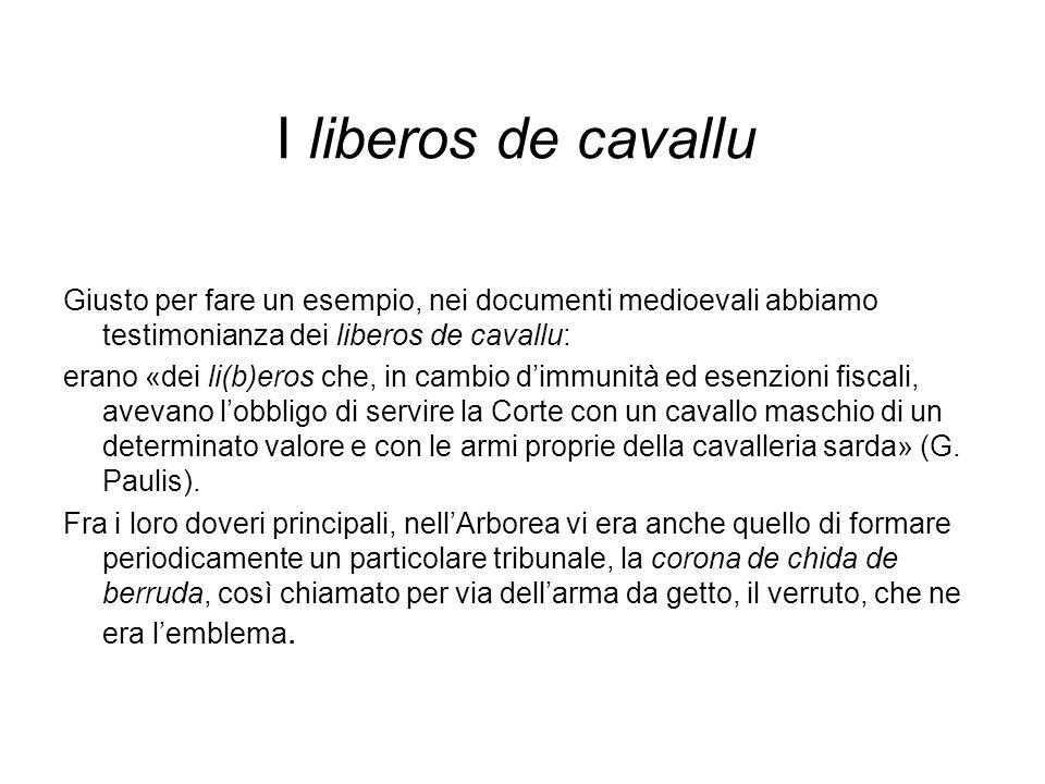 I liberos de cavallu Giusto per fare un esempio, nei documenti medioevali abbiamo testimonianza dei liberos de cavallu: