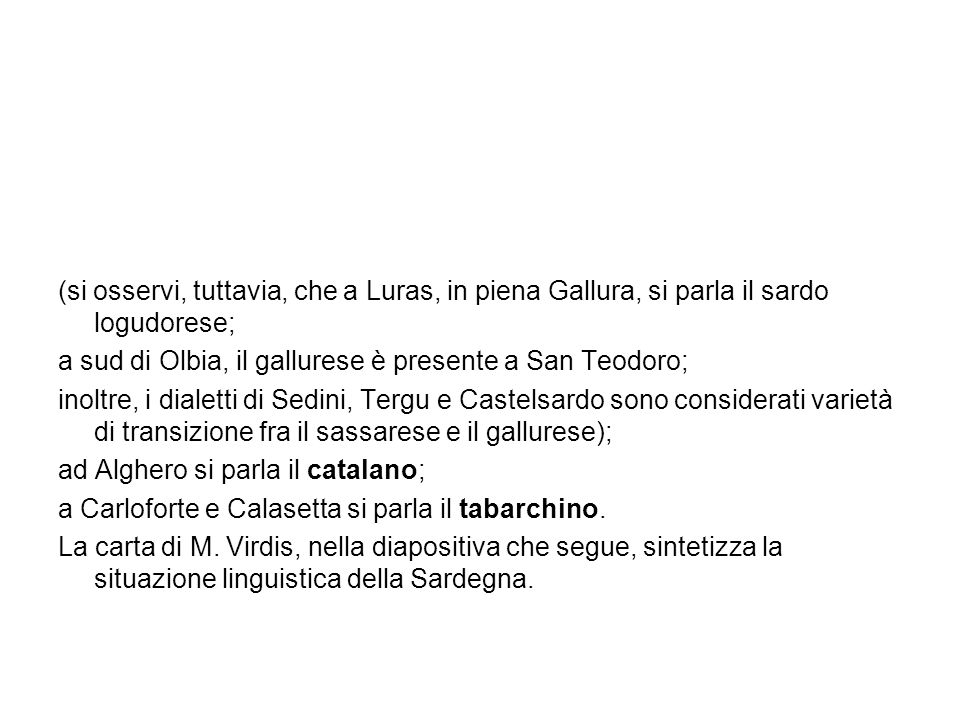 (si osservi, tuttavia, che a Luras, in piena Gallura, si parla il sardo logudorese;