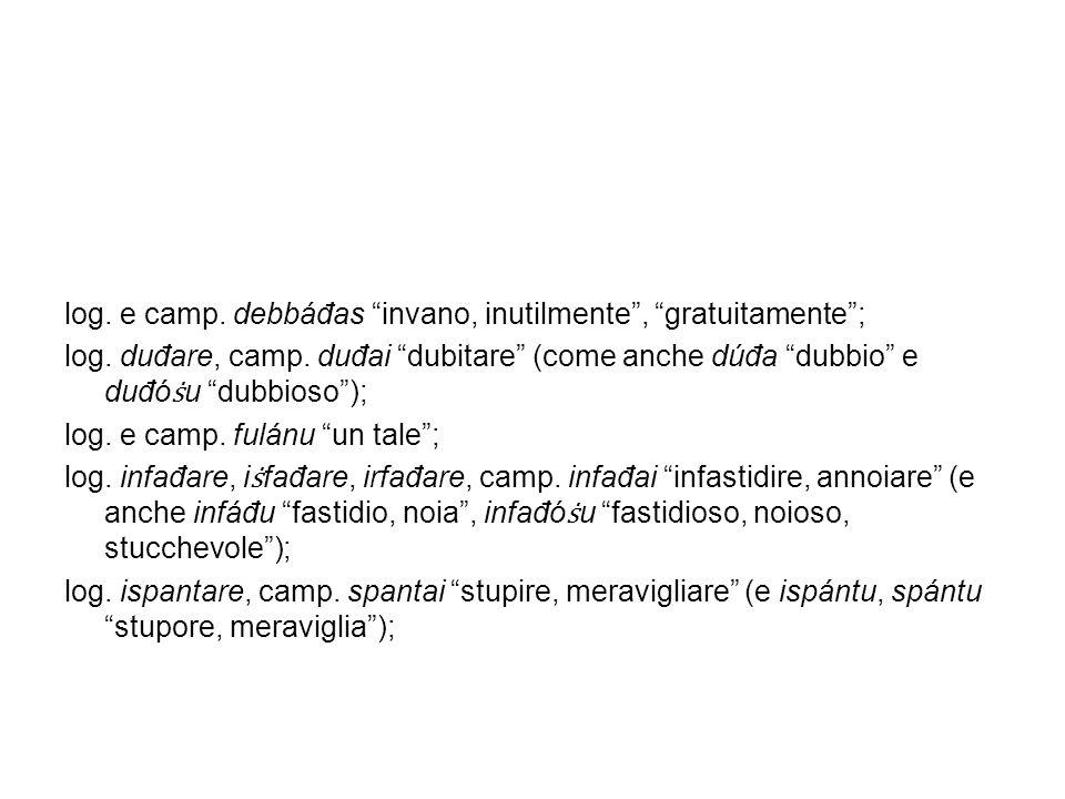 log. e camp. debbáđas invano, inutilmente , gratuitamente ;