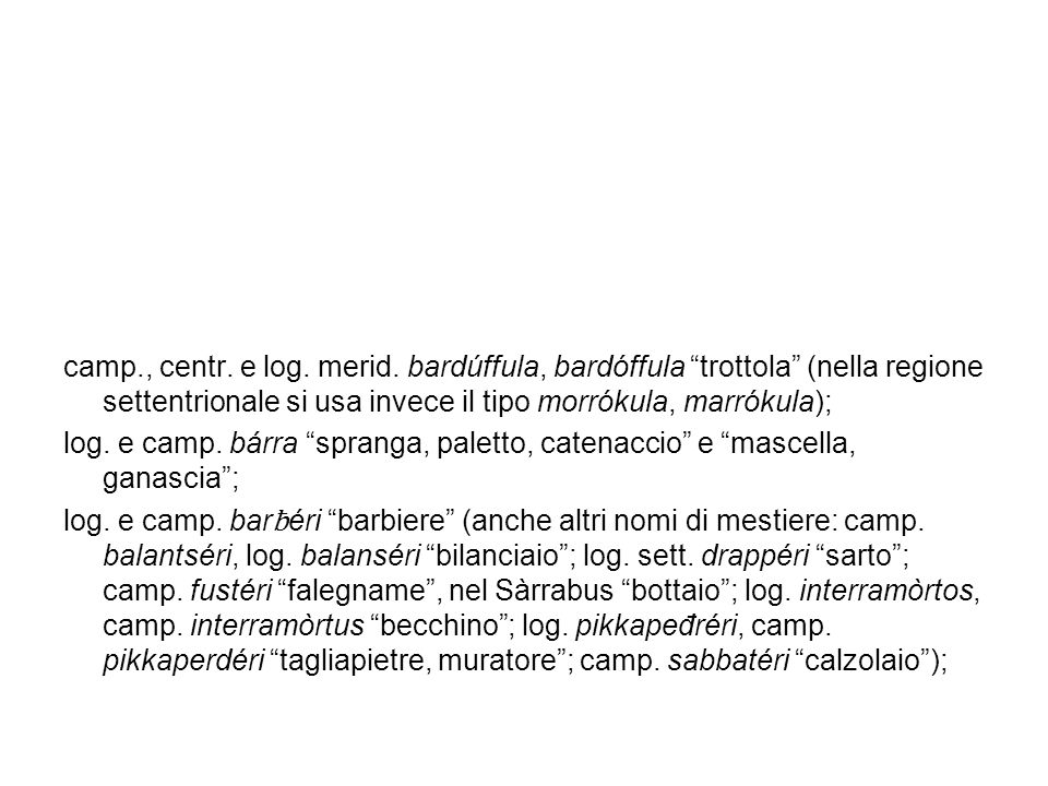 camp., centr. e log. merid. bardúffula, bardóffula trottola (nella regione settentrionale si usa invece il tipo morrókula, marrókula);
