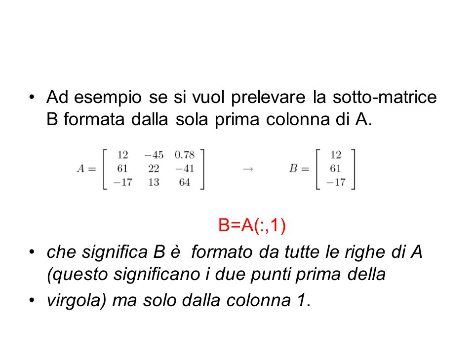 Ad esempio se si vuol prelevare la sotto-matrice B formata dalla sola prima colonna di A.