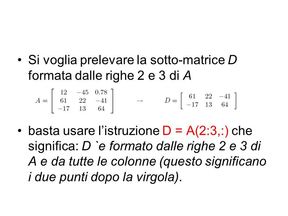 Si voglia prelevare la sotto-matrice D formata dalle righe 2 e 3 di A