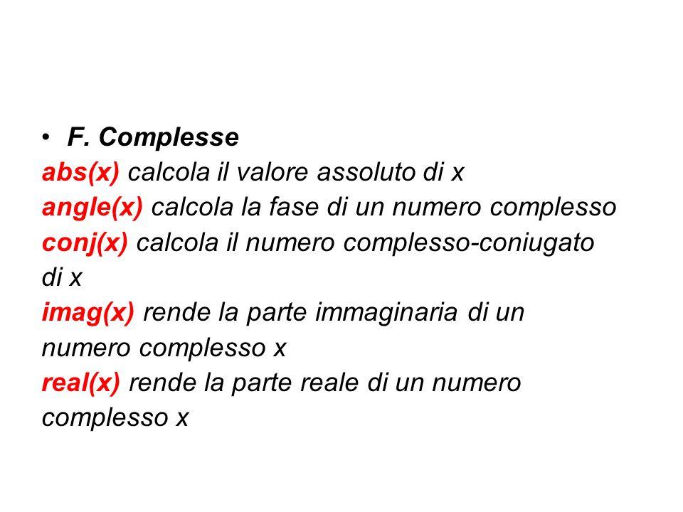 F. Complesse abs(x) calcola il valore assoluto di x. angle(x) calcola la fase di un numero complesso.