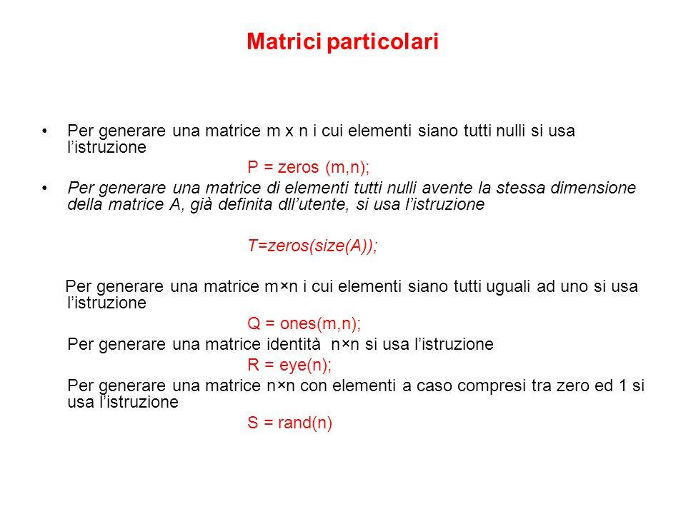 Matrici particolari Per generare una matrice m x n i cui elementi siano tutti nulli si usa l'istruzione.