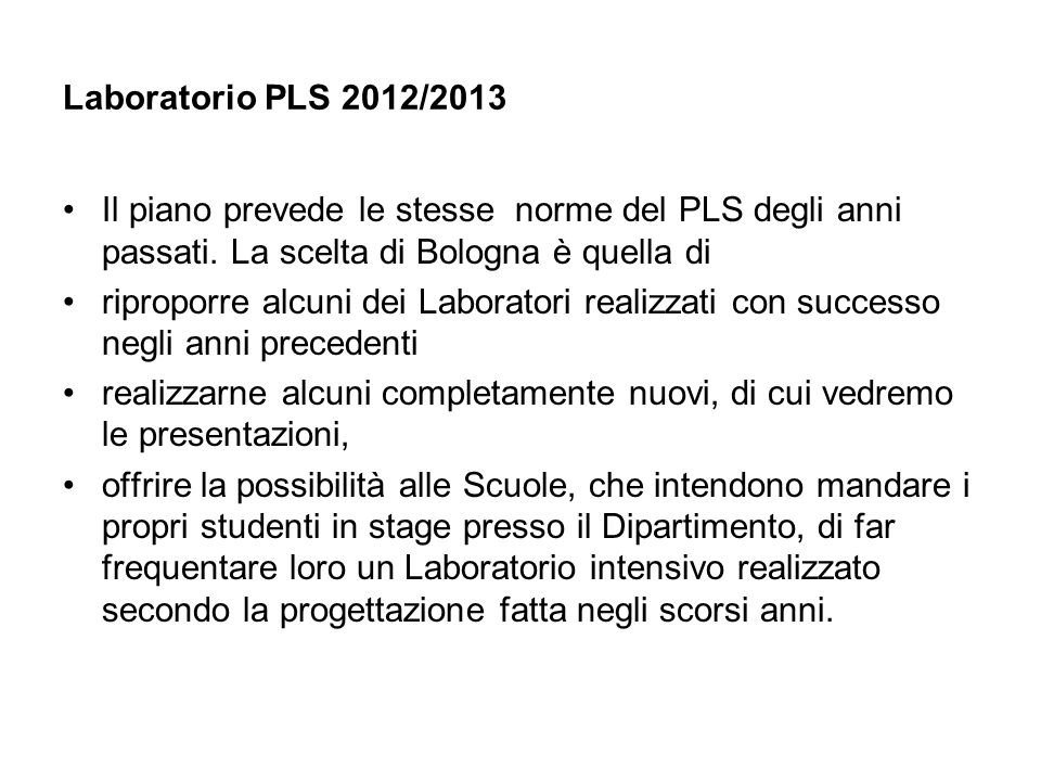 Laboratorio PLS 2012/2013 Il piano prevede le stesse norme del PLS degli anni passati. La scelta di Bologna è quella di.