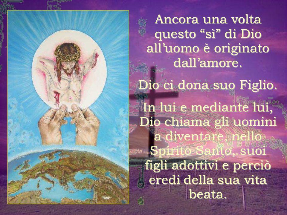 Ancora una volta questo sì di Dio all'uomo è originato dall'amore.