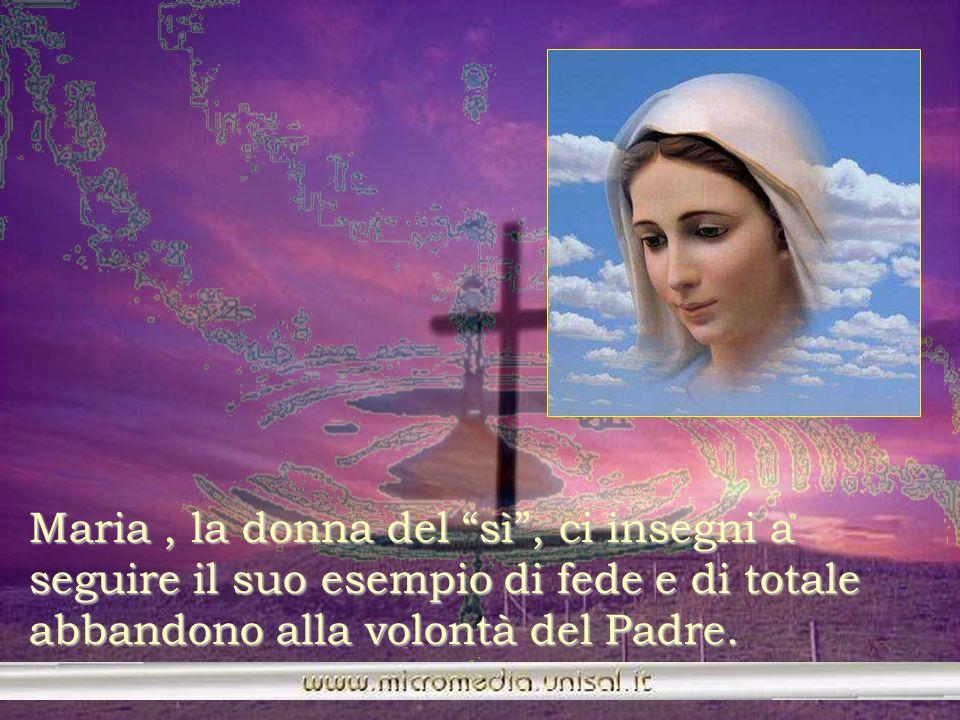 Maria , la donna del sì , ci insegni a seguire il suo esempio di fede e di totale abbandono alla volontà del Padre.