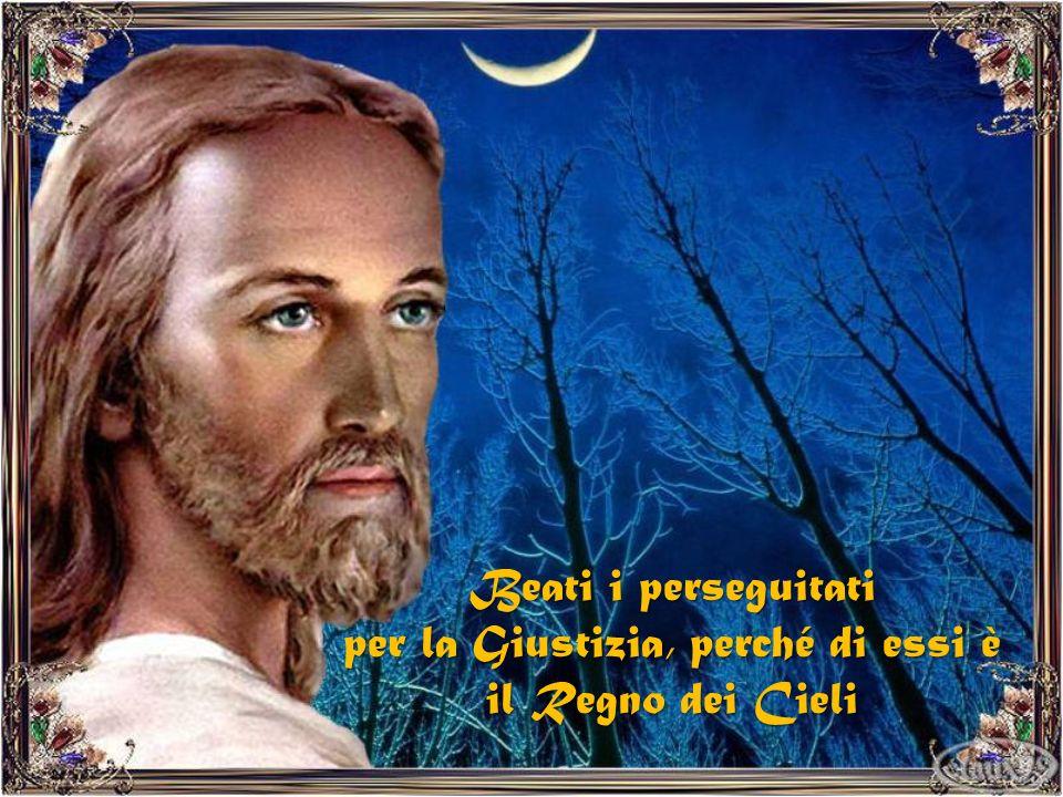 Beati i perseguitati per la Giustizia, perché di essi è il Regno dei Cieli