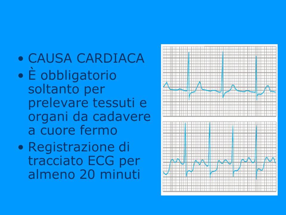 CAUSA CARDIACA È obbligatorio soltanto per prelevare tessuti e organi da cadavere a cuore fermo.