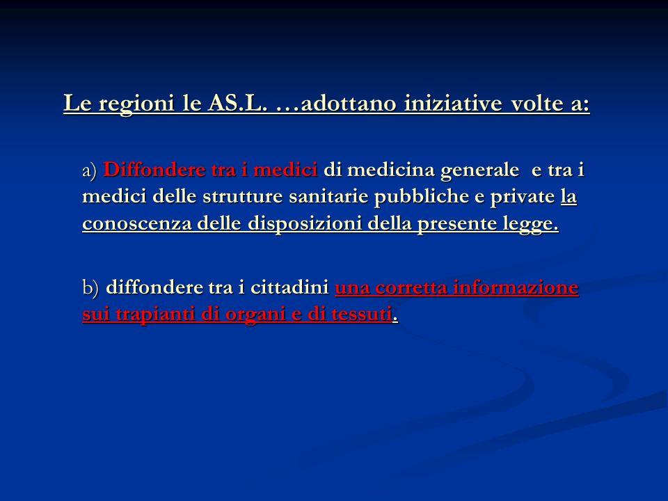 Le regioni le AS.L. …adottano iniziative volte a: