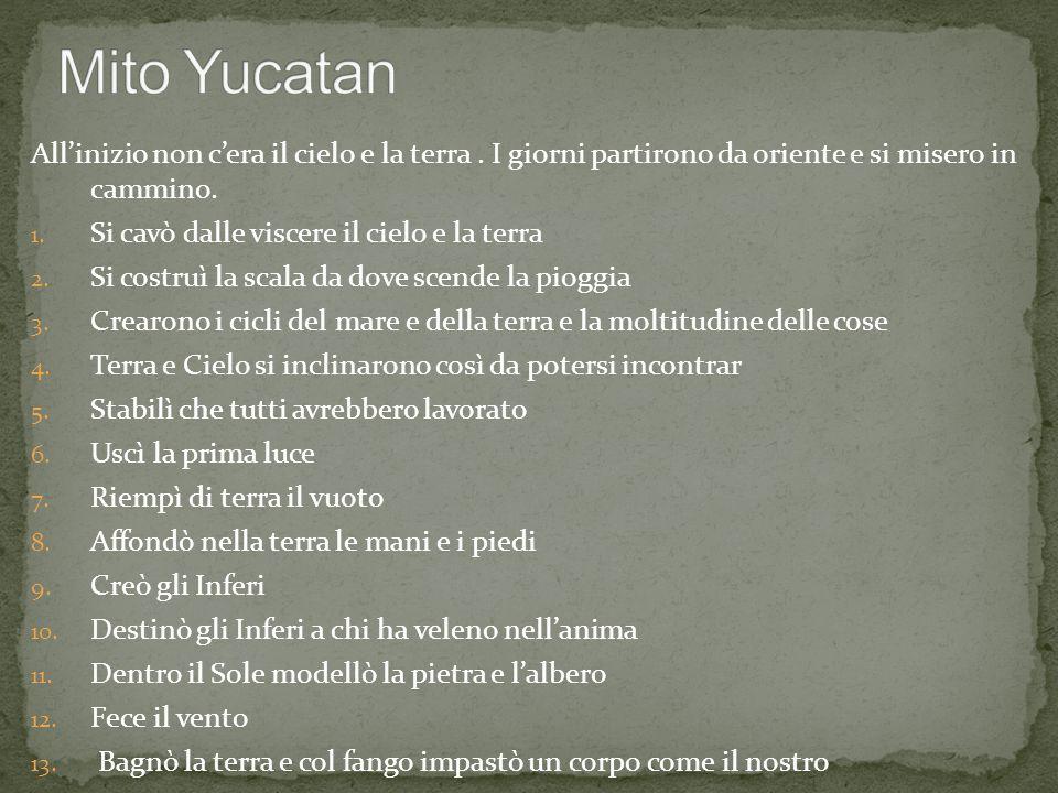 Mito Yucatan All'inizio non c'era il cielo e la terra . I giorni partirono da oriente e si misero in cammino.
