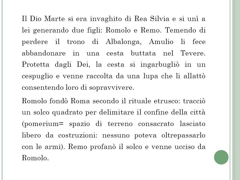 Il Dio Marte si era invaghito di Rea Silvia e si unì a lei generando due figli: Romolo e Remo.
