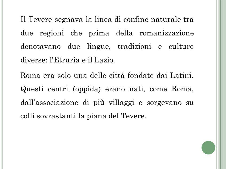 Il Tevere segnava la linea di confine naturale tra due regioni che prima della romanizzazione denotavano due lingue, tradizioni e culture diverse: l'Etruria e il Lazio.