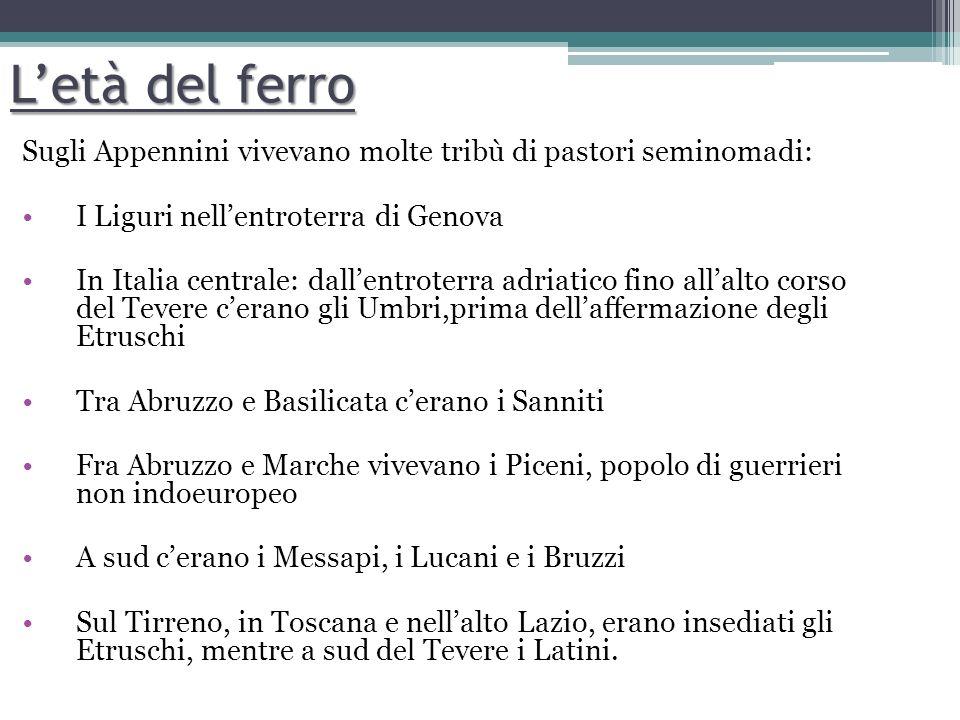 L'età del ferro Sugli Appennini vivevano molte tribù di pastori seminomadi: I Liguri nell'entroterra di Genova.
