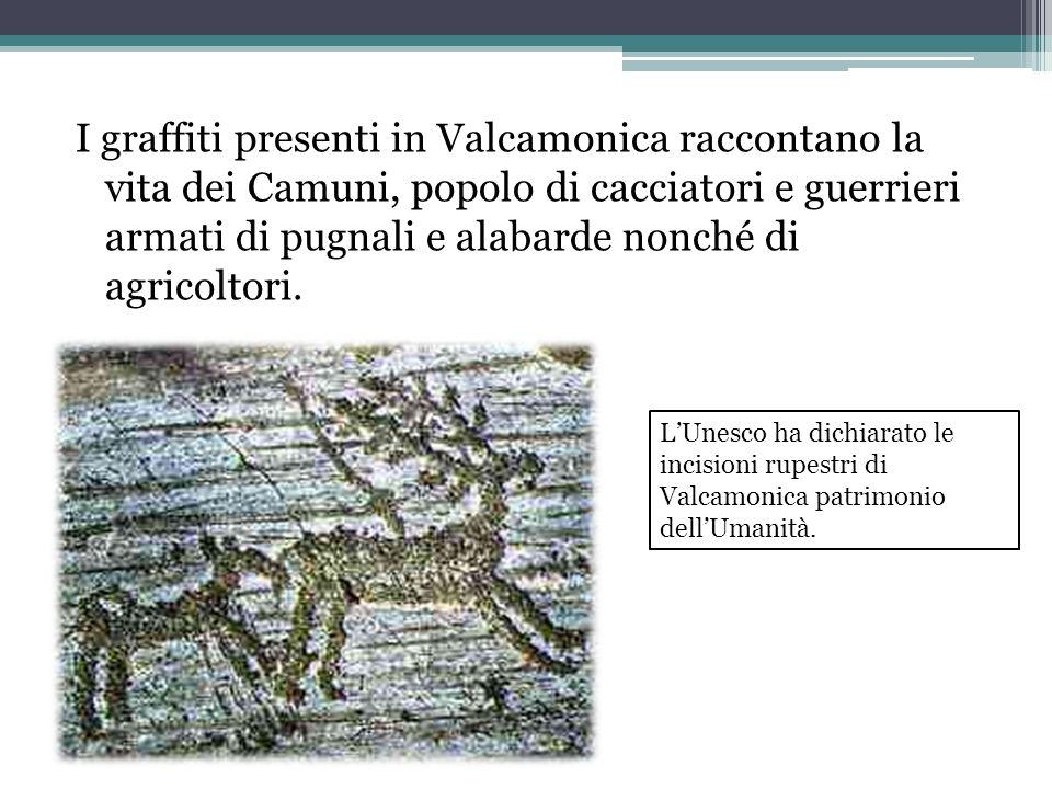 I graffiti presenti in Valcamonica raccontano la vita dei Camuni, popolo di cacciatori e guerrieri armati di pugnali e alabarde nonché di agricoltori.