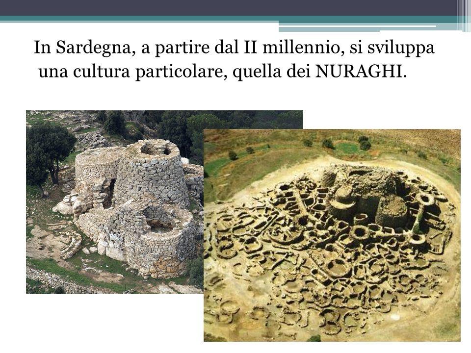 In Sardegna, a partire dal II millennio, si sviluppa una cultura particolare, quella dei NURAGHI.