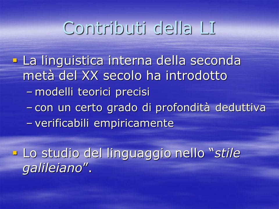 Contributi della LI La linguistica interna della seconda metà del XX secolo ha introdotto. modelli teorici precisi.