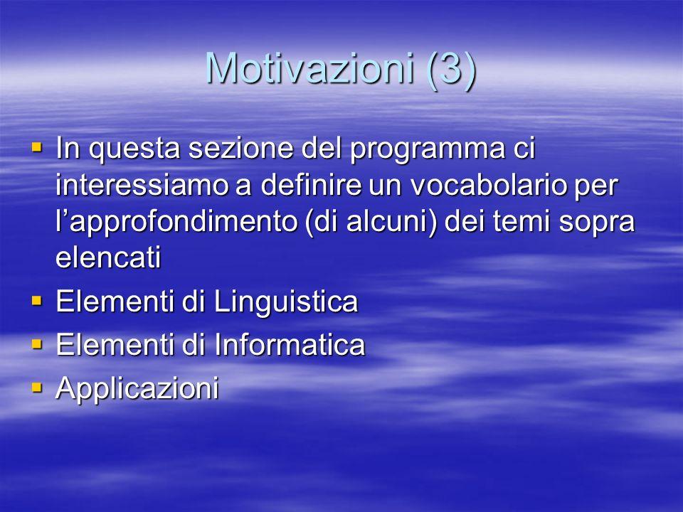 Motivazioni (3) In questa sezione del programma ci interessiamo a definire un vocabolario per l'approfondimento (di alcuni) dei temi sopra elencati.