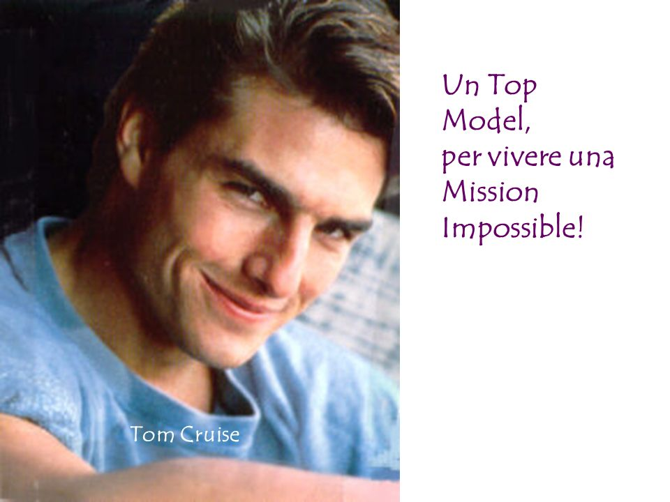 Un Top Model, per vivere una Mission Impossible! Tom Cruise