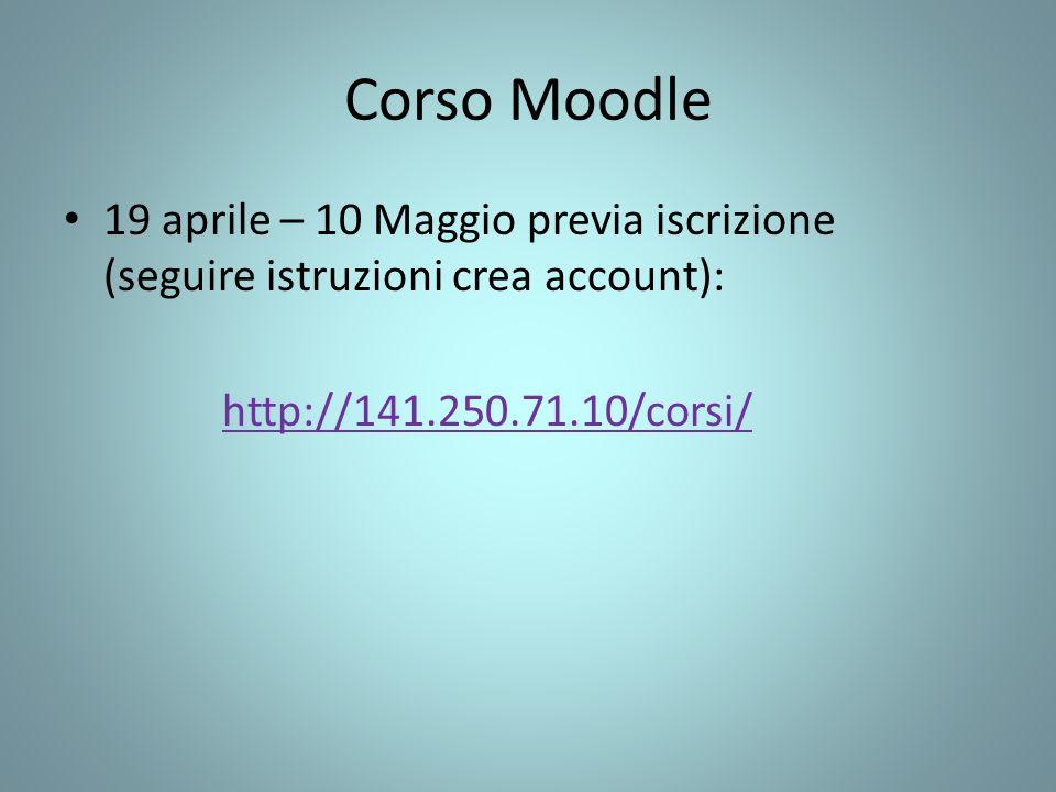 Corso Moodle 19 aprile – 10 Maggio previa iscrizione (seguire istruzioni crea account): http://141.250.71.10/corsi/