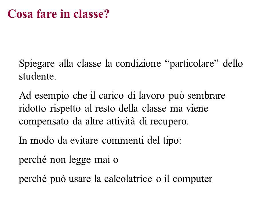Cosa fare in classe Spiegare alla classe la condizione particolare dello studente.