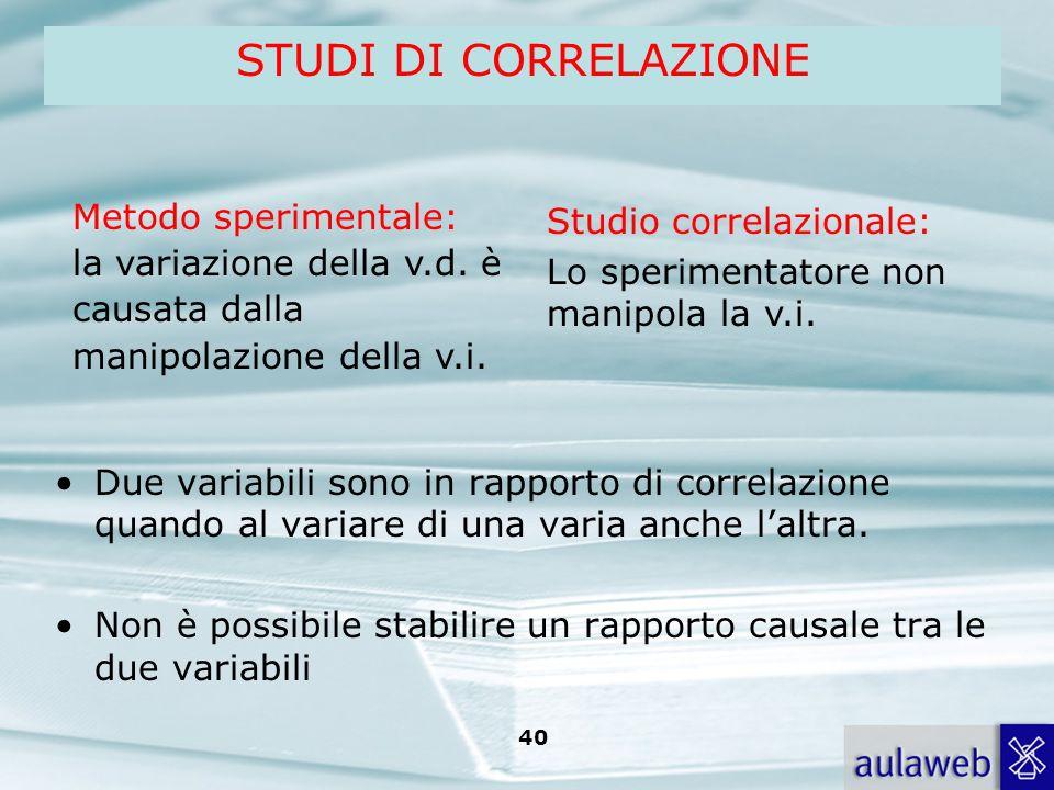 STUDI DI CORRELAZIONE Metodo sperimentale: la variazione della v.d. è